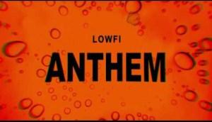 Video: LOWFi – LOWFi Anthem